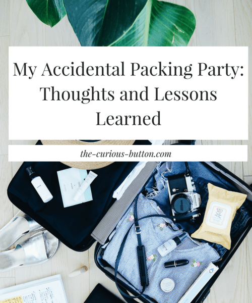 My Accidental Packing Party- Thoughts and Lessons Learned | The Curious Button