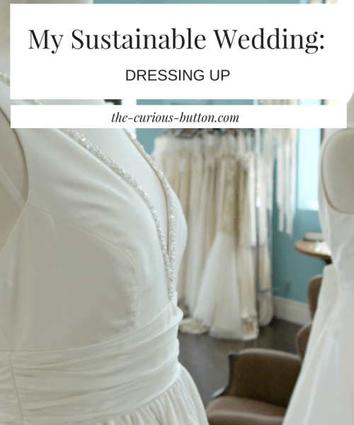 My Sustainable Wedding: Dressing Up | The Curious Button