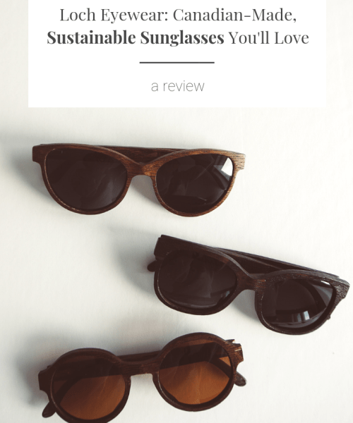 Canadian-Made Sustainable Sunglasses You'll Love - Loch Eyewear | The Curious Button | product review