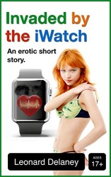 Invaded by the iWatch An Erotic Short Story