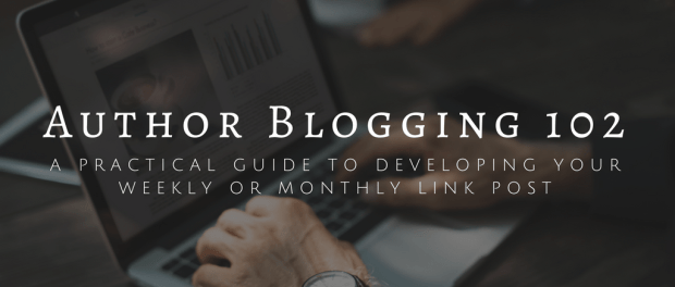Author Blogging 102: a Practical Guide to Developing Your Weekly or Monthly Link Post Self-Pub Tips and Tricks Web Publishing