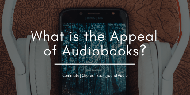 What is the Appeal of Audiobooks? Audiobook Open Topic