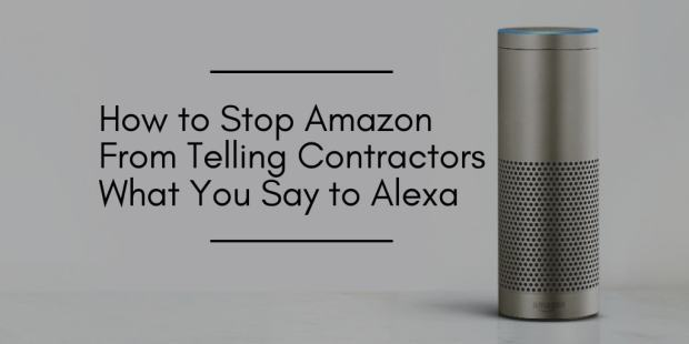 How to Stop Amazon From Sharing What You Say to Alexa with Contractors Amazon Security & Privacy Tips and Tricks