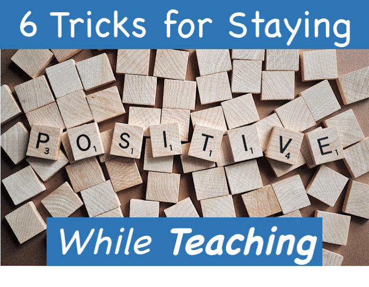 6 Tricks for Staying Positive while Teaching