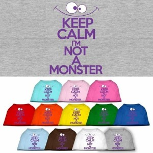Keep Calm I'm Not A Monster Screen Print Dog Shirt | The Pet Boutique