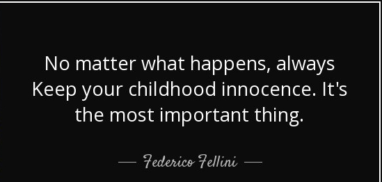 no-matter-what-happens-always-keep-your-childhood-innocence-its-the-most-important-thing-federico-fellini.jpg