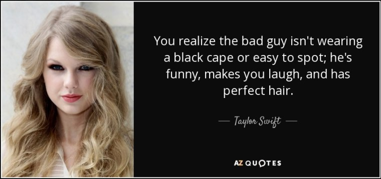 quote-you-realize-the-bad-guy-isn-t-wearing-a-black-cape-or-easy-to-spot-he-s-funny-makes-taylor-swift-86-30-74