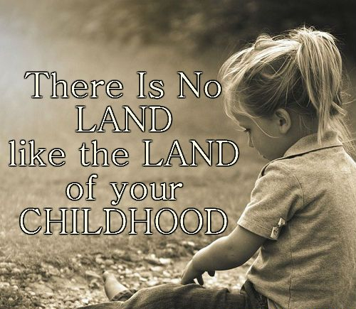 there-is-no-land-like-the-land-of-your-childhood.jpg