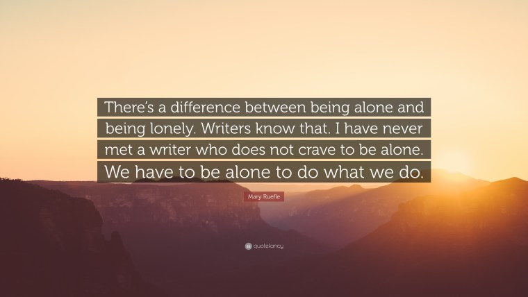 1158867-Mary-Ruefle-Quote-There-s-a-difference-between-being-alone-and.jpg