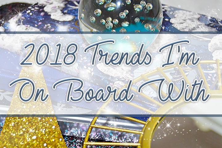 2018 Trends I'm On Board With