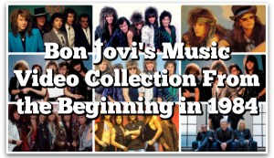 Bon Jovi Official Music Video Collection - Every Music Video From The Beginning In 1984