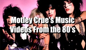 Motley Crue's Music Videos From The 1980's