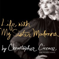 Book Review: Life With My Sister Madonna, by Christopher Ciccone