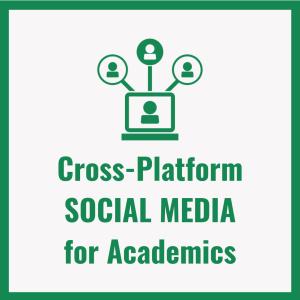 Cross-Platform SOCIAL MEDIA for Academics (1)