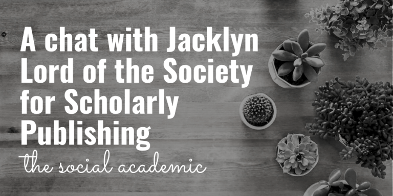 A chat with Jacklyn Lord of the Society for Scholarly Publishing on The Social Academic