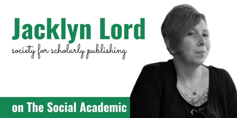Jacklyn Lord of the Society for Scholarly Publishing on The Social Academic