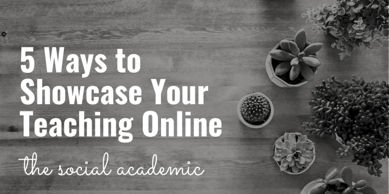 5 Ways to Showcase Your Teaching Online on The Social Academic blog