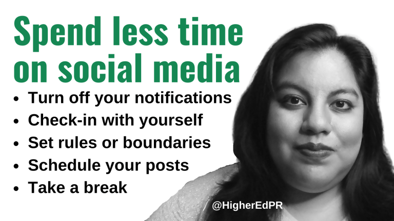 Spend less time on social media. Turn off your notifications. Check-in with yourself. Set rules or boundaries. Schedule your posts. Take a break. @HigherEdPR
