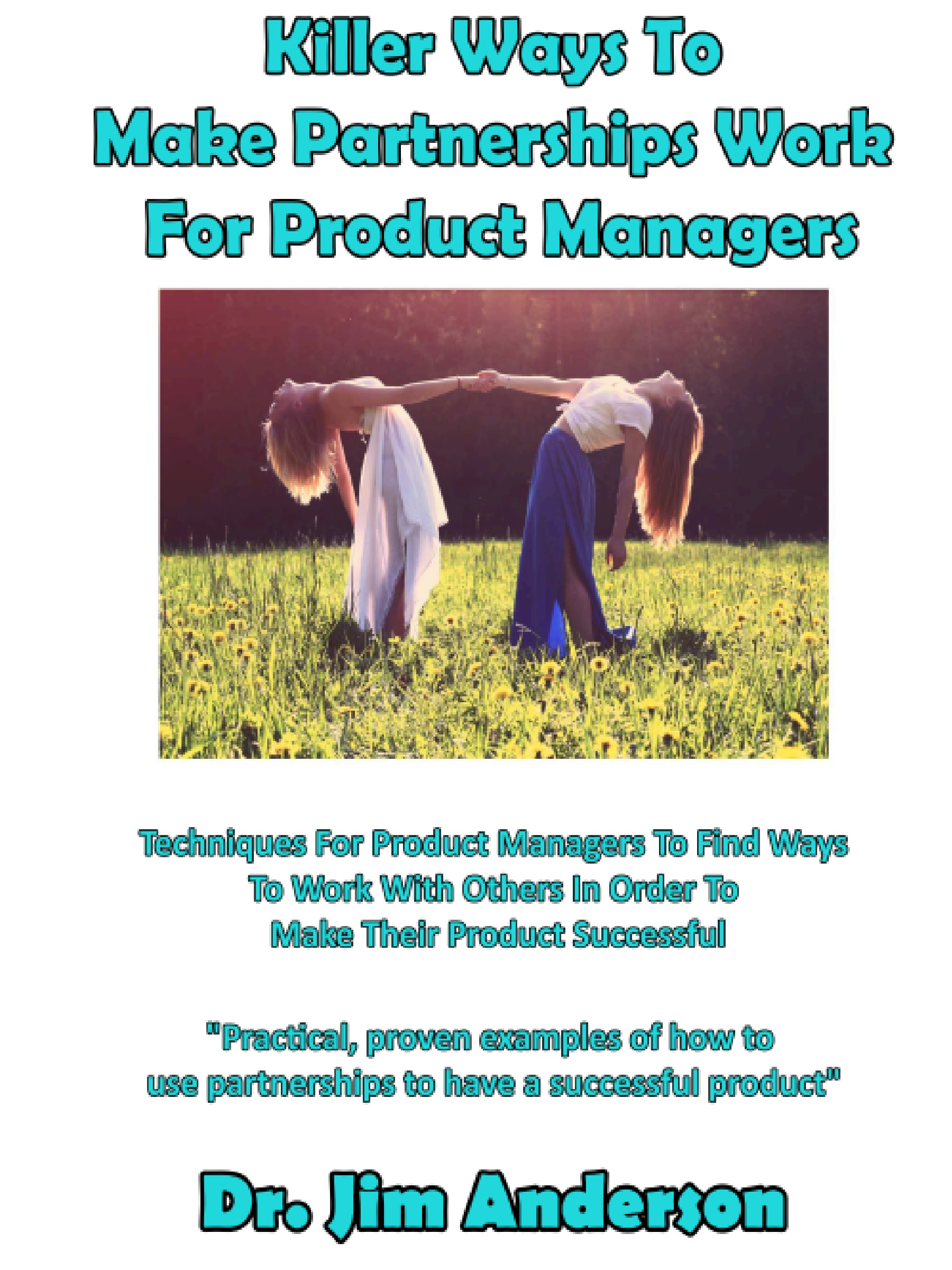 New Book: Killer Ways To Make Partnerships Work For Product Managers