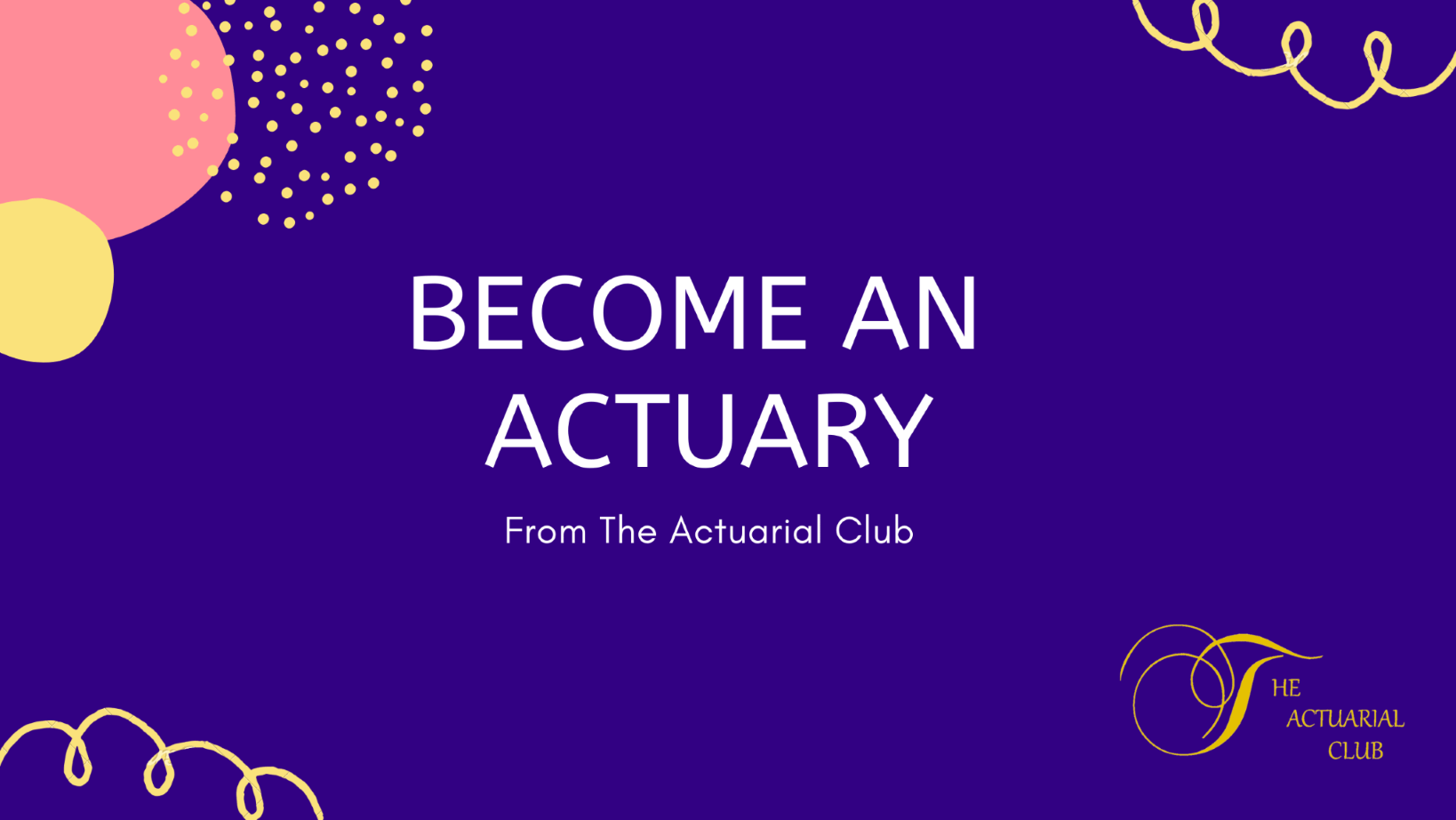 BECOME AN ACTUARY persuing actuaries doing actuaries the actuarial club tac