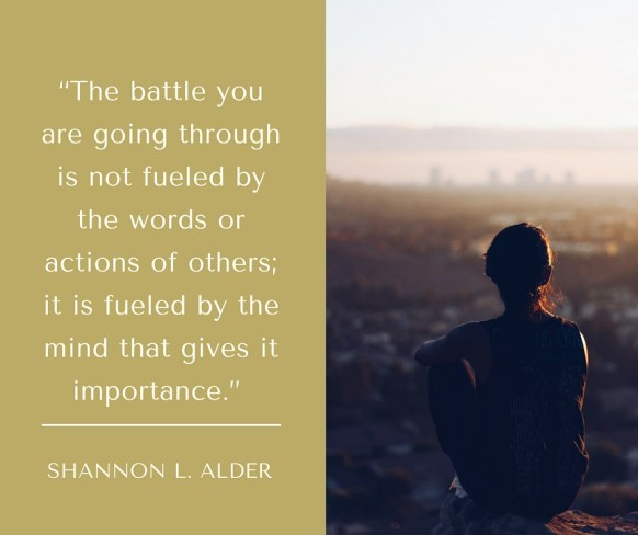 """""""The battle you are going through is not fueled by the words or actions of others; it is fueled by the mind t.jpg"""