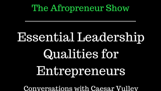 Ep27: Essential Leadership Qualities for Entrepreneurs, Conversation with Caesar Vulley