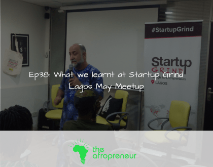 Ep38: What we learnt from Startup Grind Lagos May Meetup