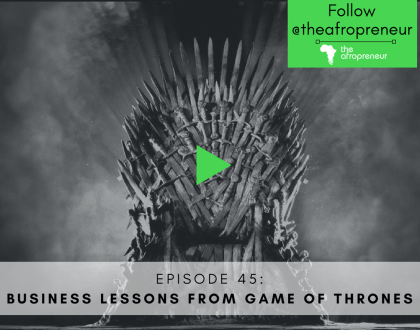 Game of Thrones Business Lessons BMC Afropreneur POdcast Web