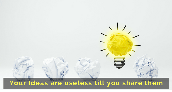 Your ideas are useless till you share them