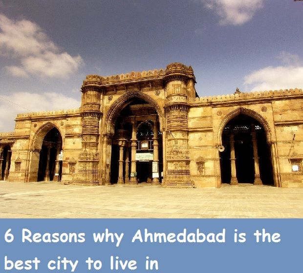 6 Reasons why Ahmedabad is the best city to live in