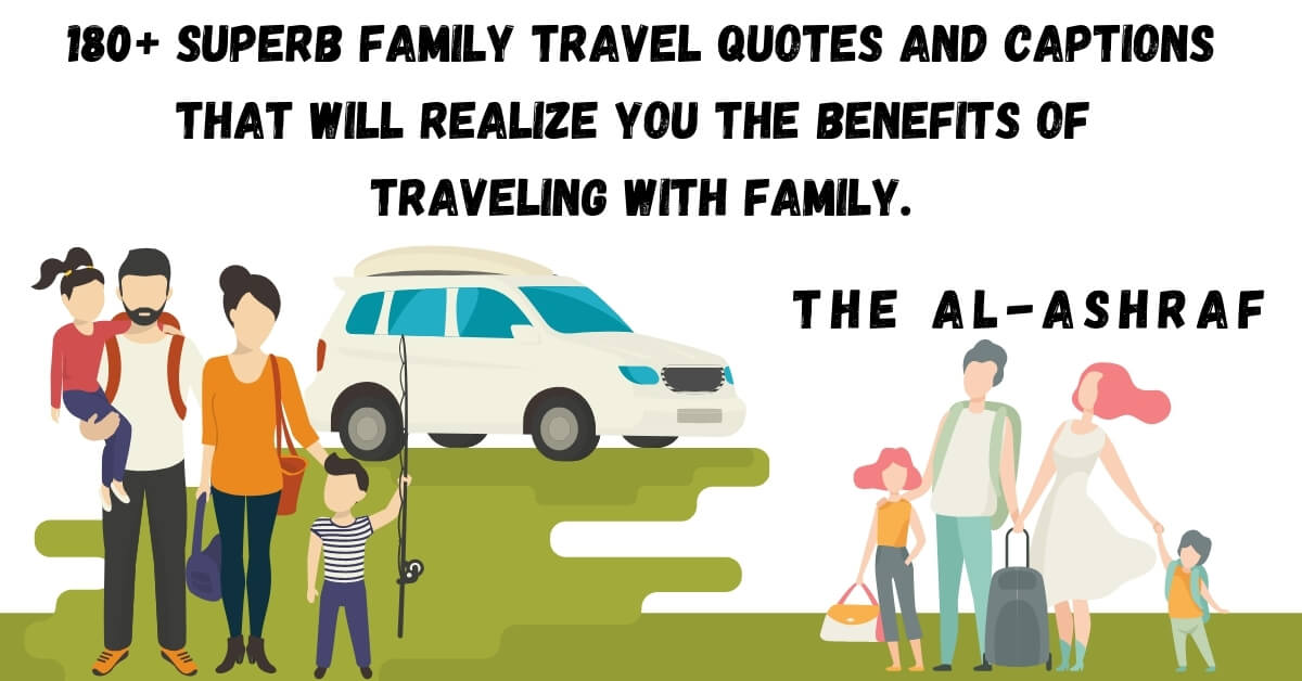 180 Superb Family Travel Quotes Captions For 2021 Family Trip Quotes