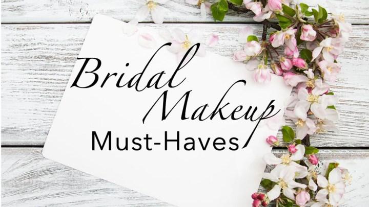 Bridal Makeup Must-Haves