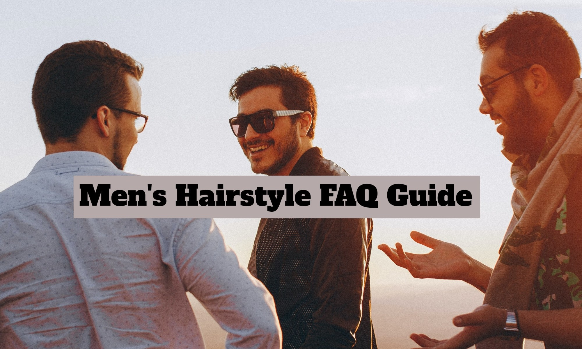 The Incredible Men's Hairstyle FAQ Guide