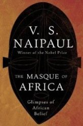 """V.S. Naipaul, master of """"suppressed history,"""" takes his brilliant non-correctness to Africa."""