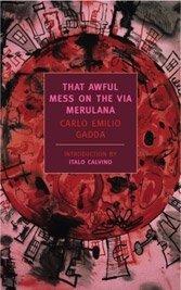 Carlo Emilio Gadda's That Awful Mess on the Via Merulana.