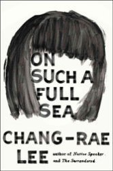 On Such a Full Sea: In a clear warning about Chinese ambitions, novelist Chang-Rae Lee turns to future shock.