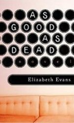 "As Good as Dead: Elizabeth Evans' new novel is a powerful look at women friends ""reunited"" in name only."