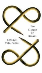 The Illogic of Kassel: Vila-Matas' latest translated novel is a voyage into self, art and literature with a gimpy happy ending.