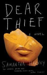 Dear Thief: Samantha Harvey's novel-length letter to a long-lost friend is as brilliant as it is sad.