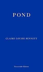 "Claire Louise Bennett'a ""Pond"" is a small masterpiece of cranky solitude."
