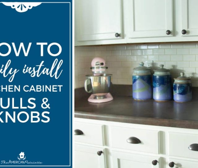 How To Easily Install Kitchen Cabinet Hardware Hacks For Installing Cabinet Knobs And Pulls
