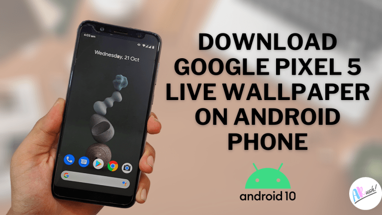 DOWNLOAD GOOGLE PIXEL 5 LIVE WALLPAPER ON ANDROID PHONE [NO ROOT] _ THE ANDROID RUSH