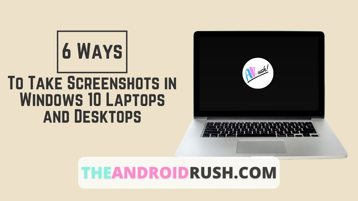 How to Take Screenshots in Windows 10 Laptops and Desktops - TheAndroidRush.Com