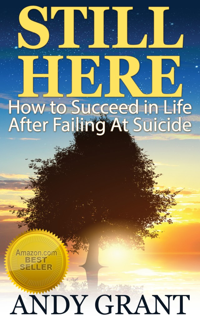 Life After Failing At Suicide - Andy Grant - STILL HERE