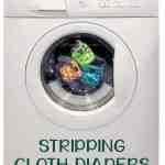Stripping Cloth Diapers – It's Not as Difficult as You May Think