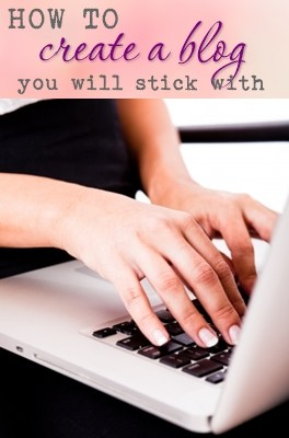 Blogging and blog tips: How to create a blog you will stick with.