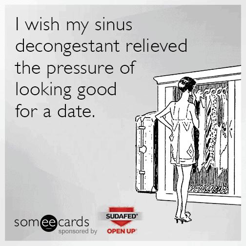 sinus-decongestant-relieved-pressure-date-funny-ecard-dCa