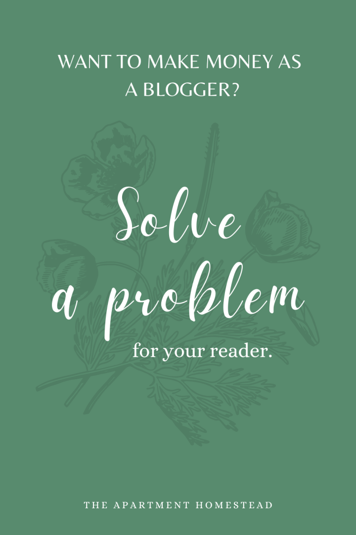 Want to make money as a blogger? Solve a problem for your reader.
