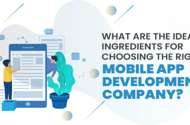 Ideal Ingredients for Choosing the Right Mobile App Development Company