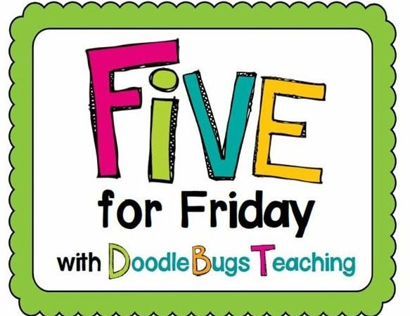 Five for Friday- April 4th